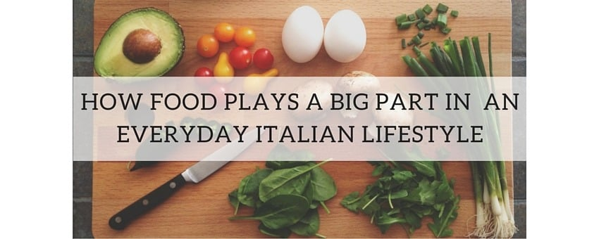 How Food Plays a Big Part in an Everyday Italian Lifestyle?