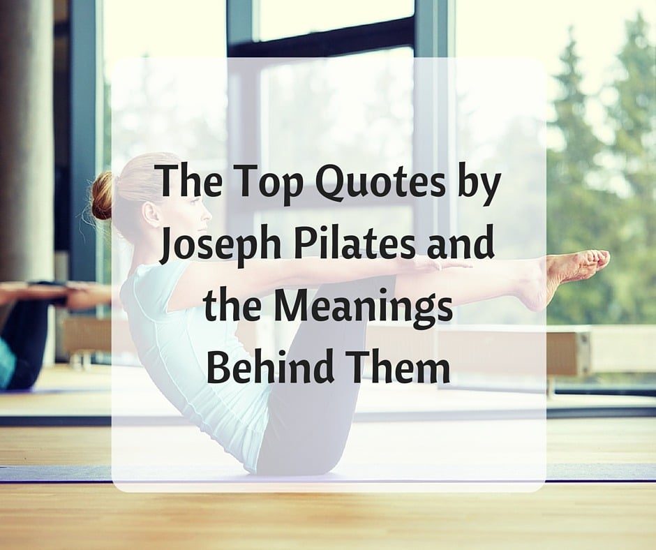 Joseph Pilates Quotes The Meanings Behind His Top Quotes
