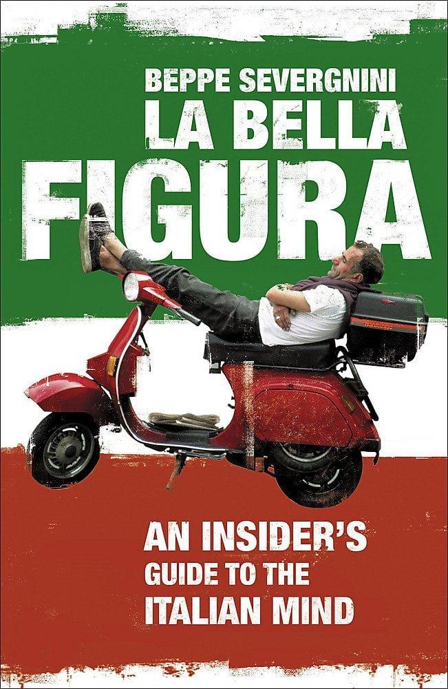 La Bella Figura An Insiders Guide to the Italian Mind Beppe Severgnini