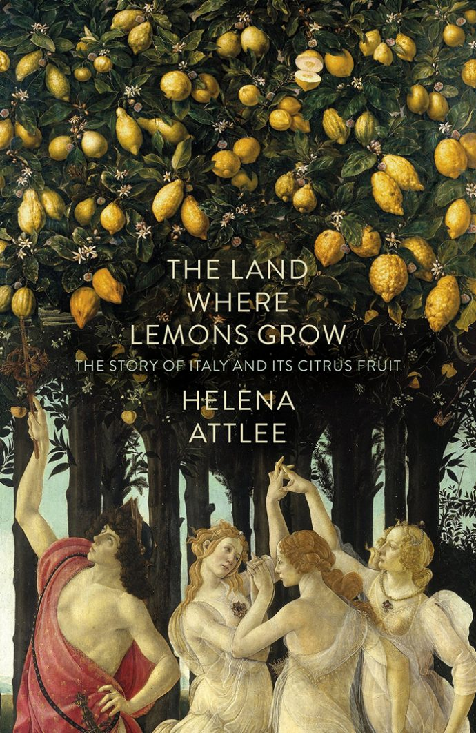 The Land Where Lemons Grow The Story of Italy and its Citrus Fruit Helena Atlee